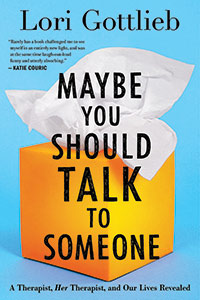 Maybe You Should Talk to Someone: A Therapist, HER Therapist, and Our Lives Revealed - Lori Gottlieb