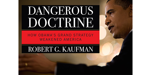 Dangerous Doctrine: How Obama's Grand Strategy Weakened America