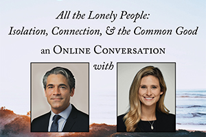 Trinity Forum All the Lonely People with Ryan Streeter and Francie Broghammer