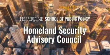 Pepperdine School of Public Policy Forms New Academic Enterprise with Los Angeles Homeland Security Advisory Council